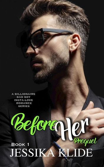 Before Her: Prequel - A Billionaire Bad Boy Insta-love Romance - Siri's Heart, #1 ebook by Jessika Klide