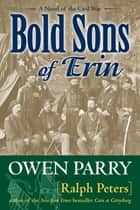Bold Sons of Erin ebook by Ralph Peters,Owen Parry