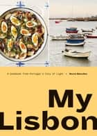 My Lisbon - A Cookbook from Portugal's City of Light ebook by Nuno Mendes