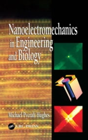 Nanoelectromechanics in Engineering and Biology ebook by Hughes, Michael Pycraft