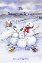The Snowman Maker ebook by Barbara Briggs Ward