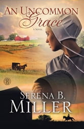 An Uncommon Grace - A Novel ebook by Serena B. Miller
