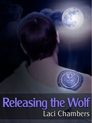 Releasing the Wolf (Supernatural Werewolf Erotica) ebook by Laci Chambers