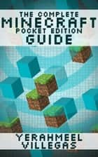 The Complete Minecraft Pocket Edition Guide ebook by Villegas