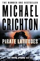 Pirate Latitudes ebook by Michael Crichton