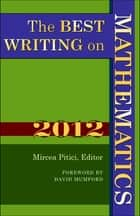 The Best Writing on Mathematics 2012 ebook by Mircea Pitici,David Mumford