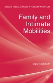 Family and Intimate Mobilities ebook by C. Holdsworth
