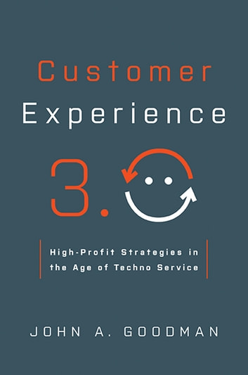 Customer Experience 3.0 - High-Profit Strategies in the Age of Techno Service ebook by John Goodman