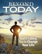 Beyond Today -- God Is Calling You to Change Your Life ebook by United Church of God