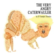 The Very Angry Caterwauler ebook by D Trumple Thinskin