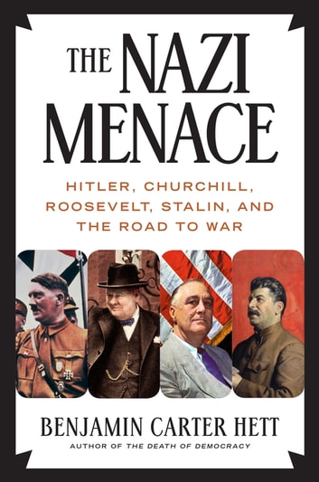 The Nazi Menace - Hitler, Churchill, Roosevelt, Stalin, and the Road to War ebook by Benjamin Carter Hett