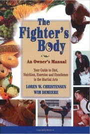 The Fighter's Body - An Owner's Manual ebook by Loren W. Christensen,Wim Demeere