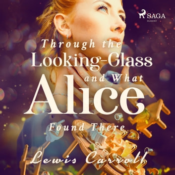 Through the Looking-glass and What Alice Found There audiobook by Lewis Carrol