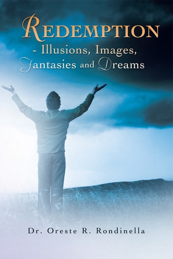 Redemption - Illusions, Images, Fantasies and Dreams ebook by Dr. Oreste R. Rondinella