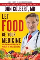 Let Food Be Your Medicine - Dietary Changes Proven to Prevent and Reverse Disease ebook by Don Colbert, MD
