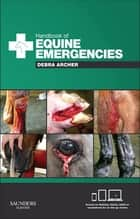 Handbook of Equine Emergencies ebook by Debra Catherine Archer