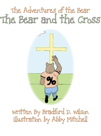 The Adventures of the Bear - The Bear and the Cross ebook by Bradford D. Wilson