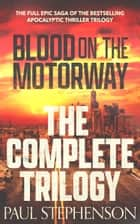 Blood on the Motorway: The Complete Trilogy - The complete saga of the bestselling apocalyptic horror trilogy ebook by Paul Stephenson