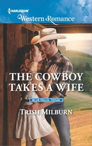The Cowboy Takes a Wife ebook by Trish Milburn