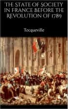 The State of Society in France Before the Revolution of 1789 ebook by Tocqueville