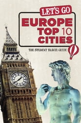 Let's Go Europe Top 10 Cities - The Student Travel Guide ebook by Harvard Student Agencies, Inc.