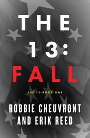 The 13: Fall ebook by Robbie Cheuvront,Erik Reed,Shawn Allen