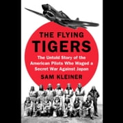 The Flying Tigers - The Untold Story of the American Pilots Who Waged a Secret War Against Japan audiobook by Sam Kleiner