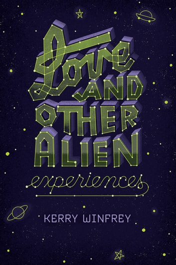 Love and Other Alien Experiences ebook by Kerry Winfrey