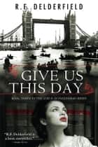 Give Us This Day ebook by R. Delderfield