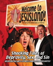 Welcome to JesusLand! - (Formerly the United States of America) Shocking Tales of Depravity, Sex, and Sin Uncovered by God's Favorite Church, Landover Baptist ebook by Chris Harper, Andrew Bradley, Erik Walker