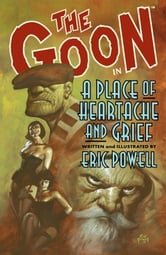 The Goon: Volume 7: A Place of Heartache and Grief ebook by Eric Powell