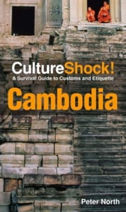 CultureShock! Cambodia - A Survival Guide to Customs and Etiquette ebook by Peter North