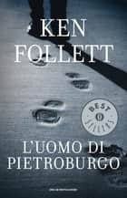 L'uomo di Pietroburgo eBook by Ken Follett, Patrizia Bonomi