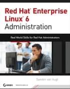 Red Hat Enterprise Linux 6 Administration ebook by Sander van Vugt