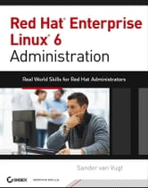 Red Hat Enterprise Linux 6 Administration - Real World Skills for Red Hat Administrators ebook by Sander van Vugt