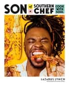 Son of a Southern Chef - Cook with Soul ebook by Lazarus Lynch