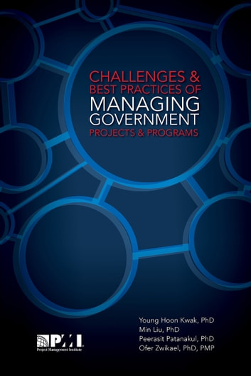 Challenges and Best Practices of Managing Government Projects and Programs ebook by Young Hoon Kwak,Min Liu,Peerasit Patanakul,Ofer Zwikael