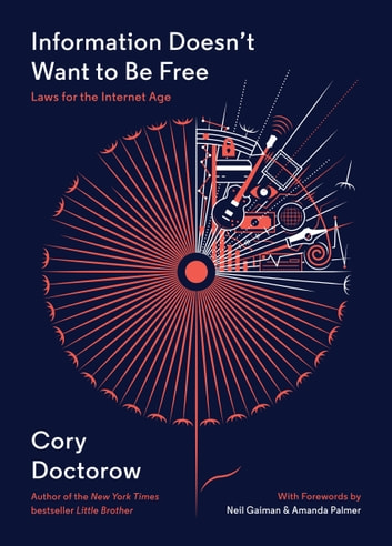 Information Doesn't Want to Be Free - Laws for the Internet Age ebook by Cory Doctorow