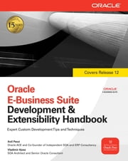 Oracle E-Business Suite Development & Extensibility Handbook ebook by Anil Passi,Vladimir Ajvaz
