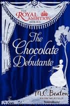 The Chocolate Debutante ebook by M.C. Beaton