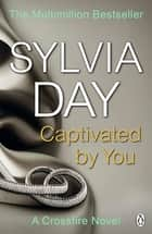 Captivated by You - A Crossfire Novel ebook by Sylvia Day