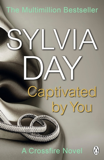 Captivated by you ebook by sylvia day 9781405916417 rakuten kobo captivated by you a crossfire novel ebook by sylvia day fandeluxe Images
