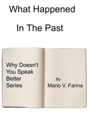 What Happened In The Past ebook by Mario V. Farina