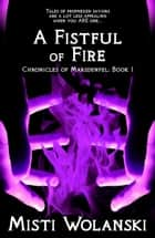 A Fistful of Fire - Chronicles of Marsdenfel, #1 e-bog by Misti Wolanski