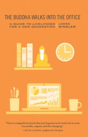 The Buddha Walks into the Office - A Guide to Livelihood for a New Generation ebook by Lodro Rinzler