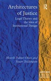 Architectures of Justice - Legal Theory and the Idea of Institutional Design ebook by Henrik Palmer Olsen,Stuart Toddington
