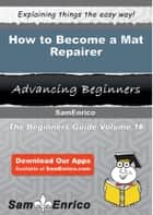 How to Become a Mat Repairer ebook by Lashay Sloan