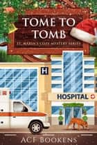 Tome To Tomb ebook by ACF Bookens