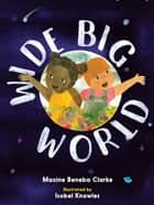 Wide Big World ebook by Maxine Beneba Clarke, Isobel Knowles