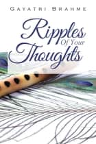 Ripples of Your Thoughts ebook by Gayatri Brahme